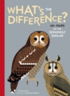 Image for What's the difference?: 40+ pairs of the seemingly similar
