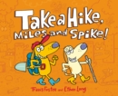 Image for Take a hike, Miles and Spike!