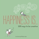Image for Happiness Is . . . 200 Ways to Be Creative