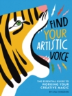 Image for Find your artistic voice  : the essential guide to working your creative magic