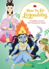 Image for How to Be Legendary : A Goddess Journal for Finding Your Power