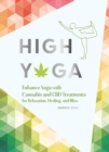 Image for High yoga: enhance yoga with cannabis for relaxation, healing, and bliss