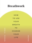 Image for Breathwork: how to use your breath to change your life