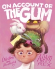 Image for On Account of the Gum