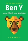 Image for Ben Y and the Ghost in the Machine : The Kids Under the Stairs