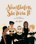 Image for Nevertheless, She Wore It: 50 Feminist Fashion Moments