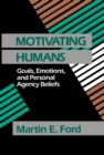 Image for Motivating Humans: Goals, Emotions, and Personal Agency Beliefs