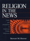 Image for Religion in the news: faith and journalism in American public discourse