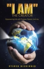 Image for I Am the Creator : Empowering Life with Purpose, Passion, and Joy