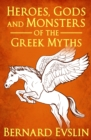 Image for Heroes, gods and monsters of the Greek myths