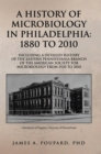 Image for History of Microbiology in Philadelphia: 1880 to 2010: Including a Detailed History of the Eastern Pennsylvania Branch of the American Society for Microbiology from 1920 to 2010