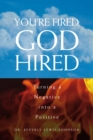 Image for You're fired, God hired: turning a negative into a positive : an inspirational religious autobiography