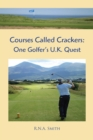 Image for Courses Called Crackers: One Golfer'S U.K. Quest