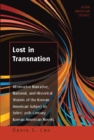 Image for Lost in transnation: alternative narrative, national, and historical visions of the Korean American subject in select 20th century Korean American novels : v. 1