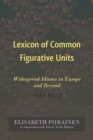 Image for Lexicon of Common Figurative Units: Widespread Idioms in Europe and Beyond. Volume II : 10