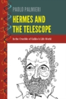 Image for Hermes and the telescope: in the crucible of Galileo's life-world : 2