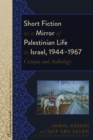Image for Short Fiction as a Mirror of Palestinian Life in Israel, 1944-1967: Critique and Anthology : vol. 4