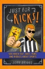 Image for Just for Kicks! : 600 Knock-Out Jokes, Puns & Riddles about Sports