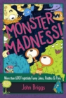 Image for Monster Madness! : More than 600 Frightfully Funny Jokes, Riddles & Puns