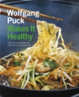 Image for Wolfgang Puck makes it healthy  : light, delicious recipes and easy exercises for a better life