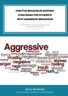 Image for Positive Behaviour Support Strategies for Students with Aggressive Behaviour : A Step by Step Guide to Assessing - Managing - Preventing Emotional and Behavioural Difficulties