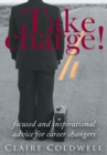 Image for Take Charge!: focused and inspirational advice for career changers