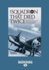 Image for The squadron that died twice  : the story of No. 82 Squadron RAF, which in 1940 lost 23 out of 24 aircraft in two bombing raids