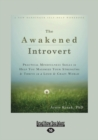 Image for The Awakened Introvert : Practical Mindfulness Skills to Help You Maximize Your Strengths and Thrive in a Loud and Crazy World