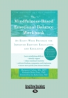 Image for The Mindfulness-Based Emotional Balance Workbook : An Eight-Week Program for Improved Emotion Regulation and Resilience