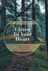Image for Listen to Your Heart : Using Mindfulness to Make Choices That Are Right for You