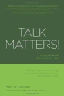 Image for Talk Matters! : Saving the World One Word at a Time; Solving Complex Issues Through Brain Science, Mindful Awareness and Effective Process