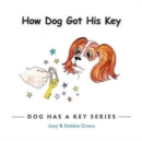 Image for How Dog Got His Key : From the Dog Has a Key Series