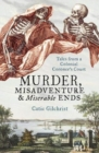Image for Murder, Misadventure and Miserable Ends : Tales from a Colonial Coroner'sCourt
