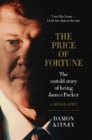 Image for The Price of Fortune : The Untold Story of Being James Packer