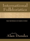 Image for International folkloristics: classic contributions by the founders of folklore