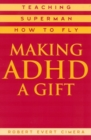 Image for Making ADHD a Gift: Teaching Superman How to Fly