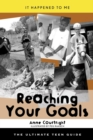Image for Reaching your goals: the ultimate teen guide : no. 23