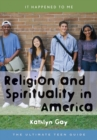 Image for Religion and spirituality in America: the ultimate teen guide