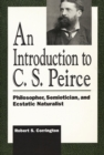 Image for Introduction to C. S. Peirce: Philosopher, Semiotician, and Ecstatic Naturalist