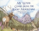 Image for My Water Comes From the Rocky Mountains