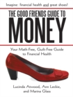 Image for Good Friends Guide to Money: Your Math-Free, Guilt-Free Guide to Financial Health