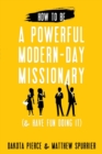Image for How To Be A Powerful Modern-Day Missionary