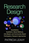 Image for Research design  : quantitative, qualitative, mixed methods, arts-based, and community-based participatory research approaches