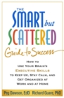 Image for The smart but scattered guide to success  : how to use your brain's executive skills to keep up, stay calm, and get organized at work and at home