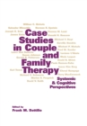 Image for Case studies in couple and family therapy: systemic and cognitive perspectives