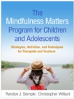 Image for The Mindfulness Matters Program for Children and Adolescents: Strategies, Activities, and Techniques for Therapists and Teachers