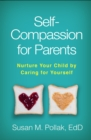 Image for Self-Compassion for Parents: Nurture Your Child by Caring for Yourself
