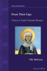 Image for From their lips  : voices of early Christian women