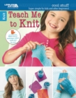 Image for Teach me to knit  : super simple for kids and other beginners!
