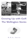 Image for Growing up with Golf: the Wellington Stories